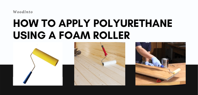How to apply polyurethane using a foam roller